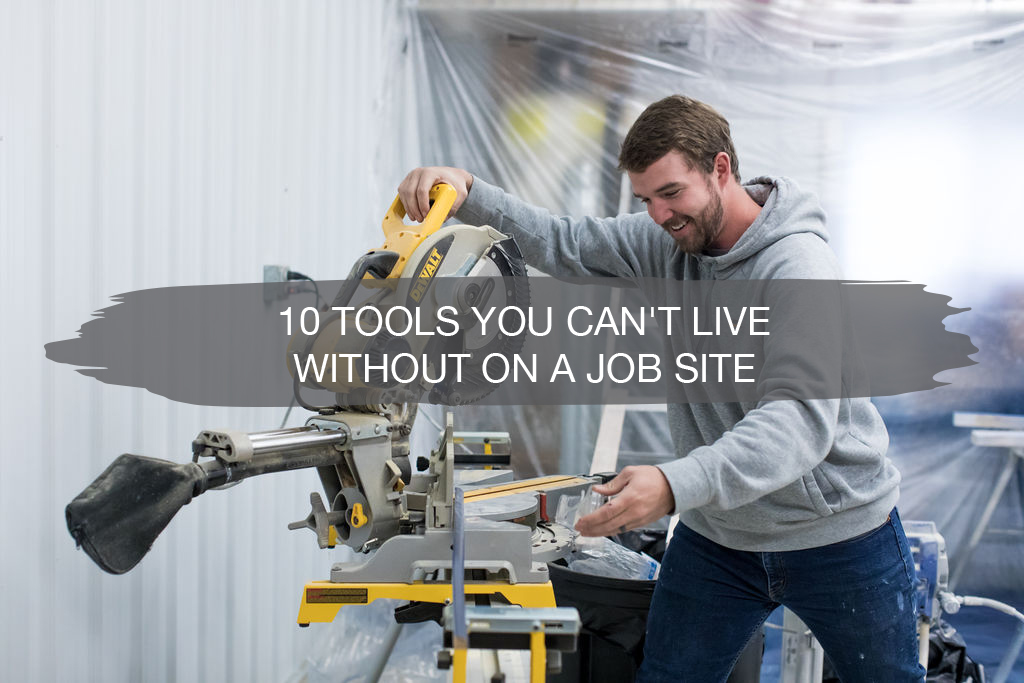 10 Tools You Can't Live Without on the Job site | construction2style
