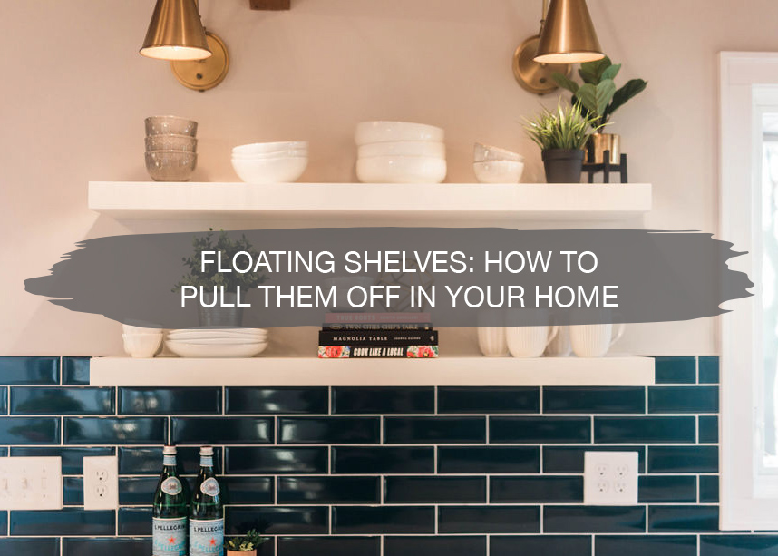 Floating Shelves, how to pull them off in your home | construction2style